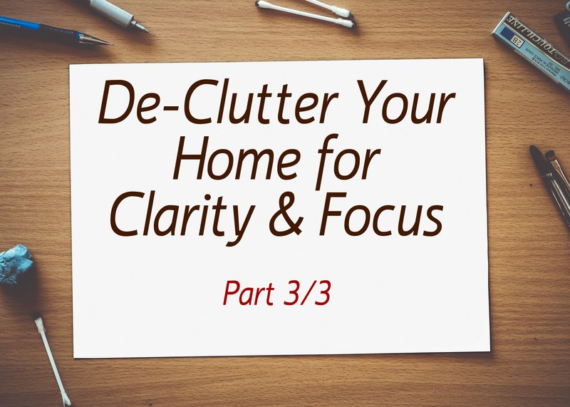 Free ebook! Part 3 – De-clutter your home for clairty & focus